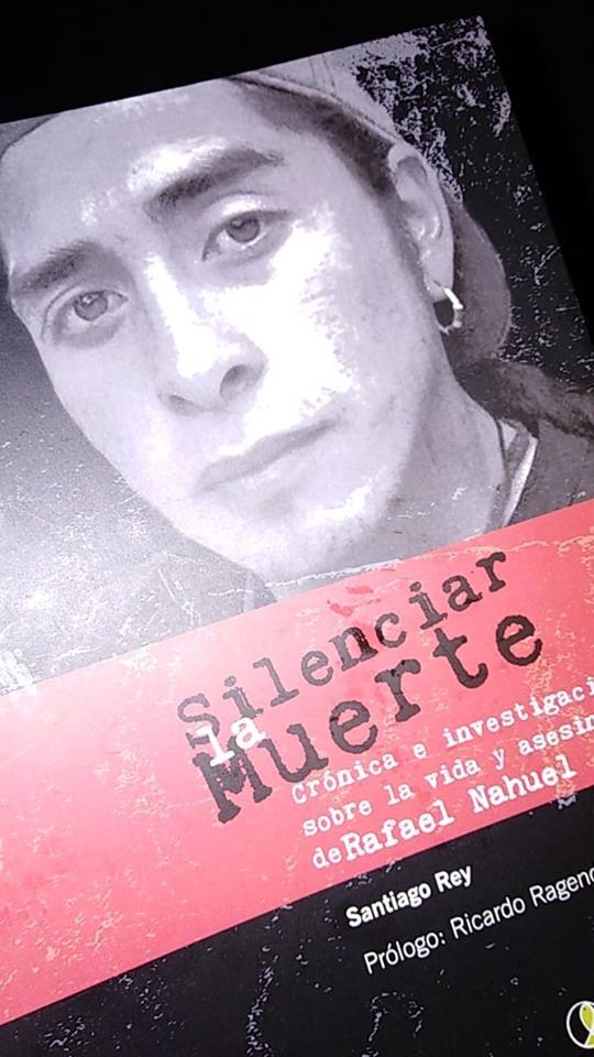 """Llibro """"Silenciar la muerte - Crónica e investigación sobre la vida y asesinato de Rafael Nahuel"""""""
